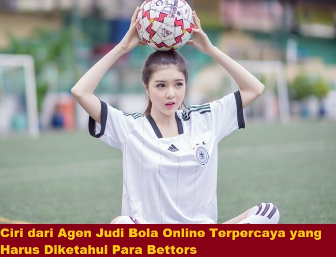 Ciri dari Agen Judi Bola Online Terpercaya